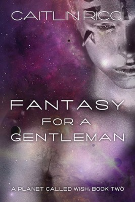 Caitlin Ricci - A Planet Called Wish #2 - Fantasy for a Gentleman